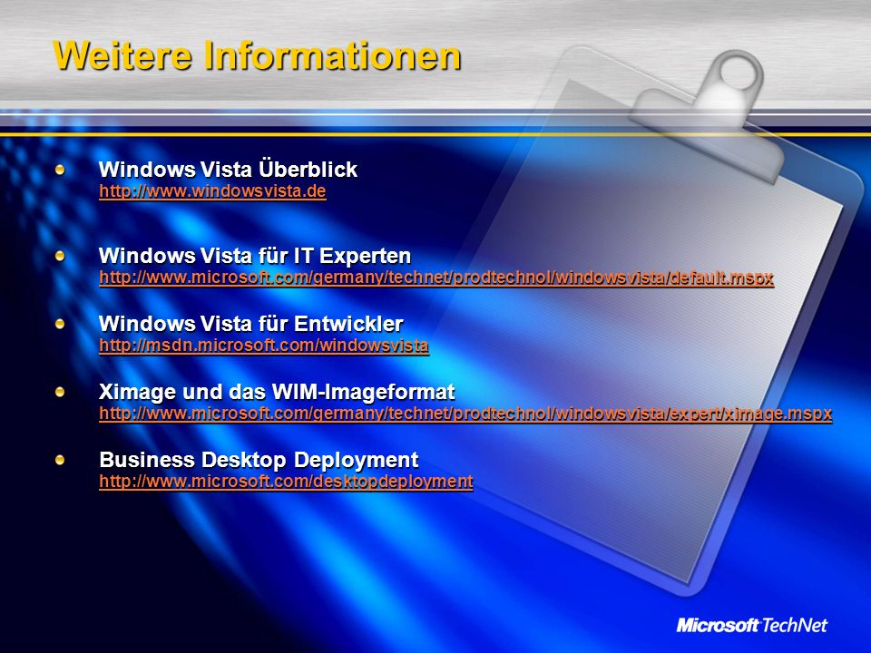 Weitere Informationen Windows Vista Überblick http://www.windowsvista.de http://www.windowsvista.de Windows Vista für IT Experten http://www.microsoft