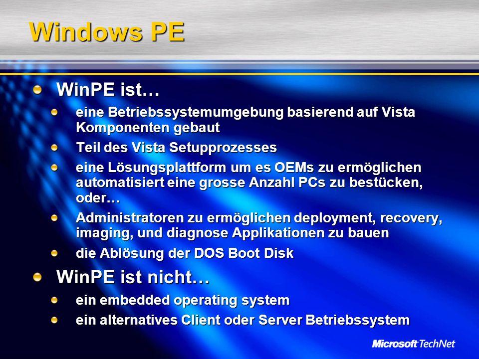 Windows Deployment Services (WDS) Löst Remote Installation Services (RIS) ab RIS kann Vista nicht verteilen Wird bei Vista Verfügbarkeit für WS2003 erhältlich sein Installiert Vista, XP, WS2K3 und W2K Images Benutzt WinPE als die Boot-Umgebung auf dem Zielsystem WinPE-basierter WDS Client sorgt für die Image Auswahl Native Unterstützung für WIM Images Neue Microsoft PXE Server Architektur arbeitet auch mit SMS oder anderen PXE Servern zusammen