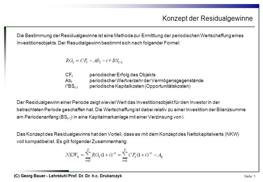 Seite: 1 (C) Georg Bauer - Lehrstuhl Prof. Dr. Dr. h.c. Drukarczyk Die Bestimmung der Residualgewinne ist eine Methode zur Ermittlung der periodischen