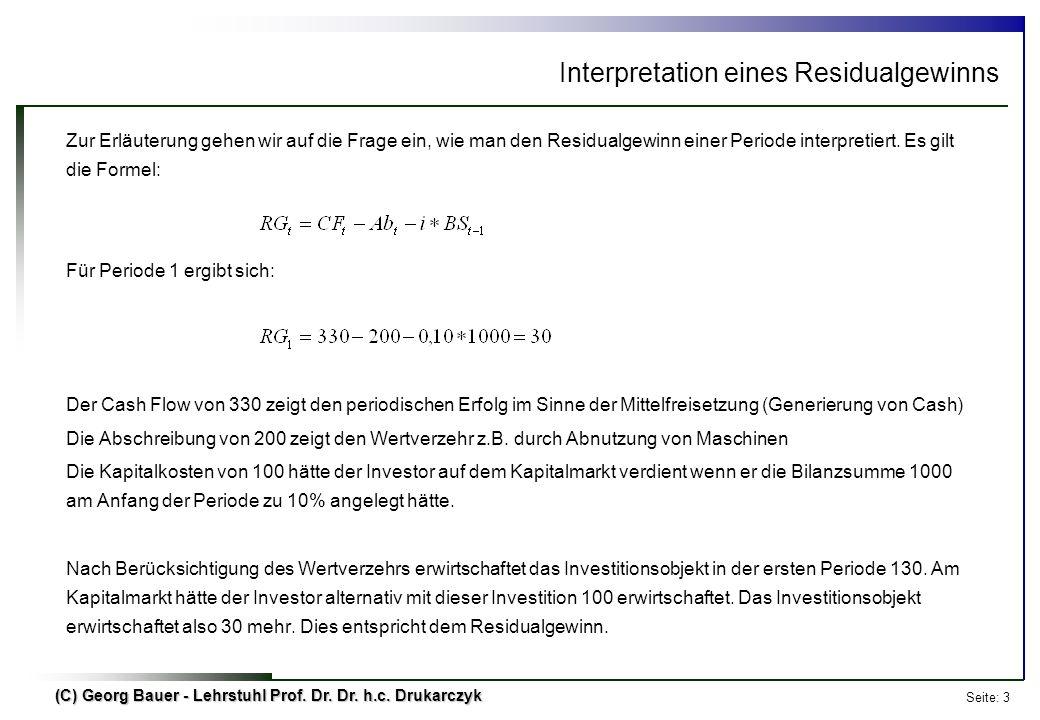 Seite: 3 (C) Georg Bauer - Lehrstuhl Prof. Dr. Dr. h.c. Drukarczyk Interpretation eines Residualgewinns Zur Erläuterung gehen wir auf die Frage ein, w