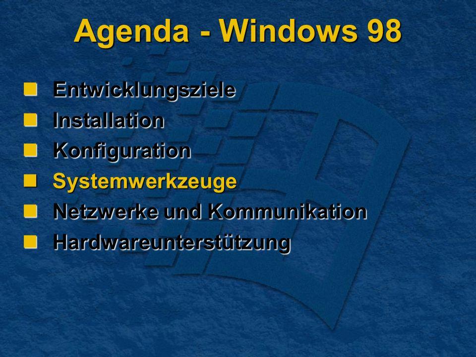 Agenda - Windows 98 Entwicklungsziele Entwicklungsziele Installation Installation Konfiguration Konfiguration Systemwerkzeuge Systemwerkzeuge Netzwerke und Kommunikation Netzwerke und Kommunikation Hardwareunterstützung Hardwareunterstützung