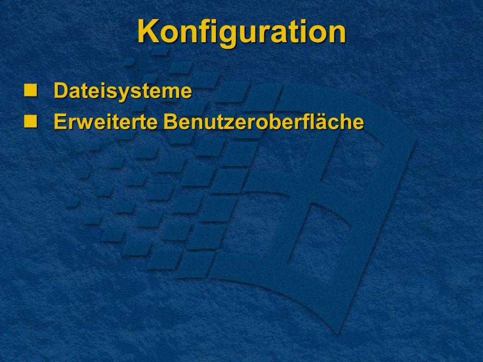 Konfiguration Dateisysteme Dateisysteme Erweiterte Benutzeroberfläche Erweiterte Benutzeroberfläche