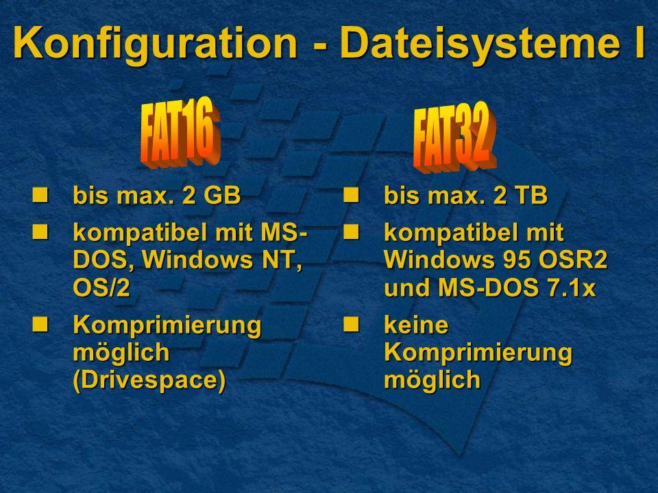Konfiguration - Dateisysteme I bis max. 2 GB bis max. 2 GB kompatibel mit MS- DOS, Windows NT, OS/2 kompatibel mit MS- DOS, Windows NT, OS/2 Komprimie