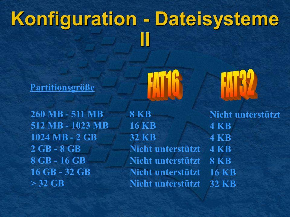Konfiguration - Dateisysteme II Partitionsgröße 260 MB - 511 MB 512 MB - 1023 MB 1024 MB - 2 GB 2 GB - 8 GB 8 GB - 16 GB 16 GB - 32 GB > 32 GB 8 KB 16 KB 32 KB Nicht unterstützt 4 KB 8 KB 16 KB 32 KB