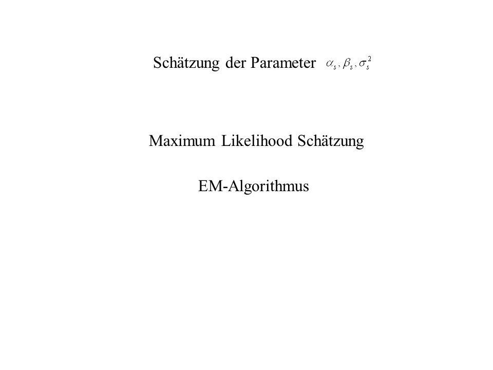 Schätzung der Parameter EM-Algorithmus Maximum Likelihood Schätzung
