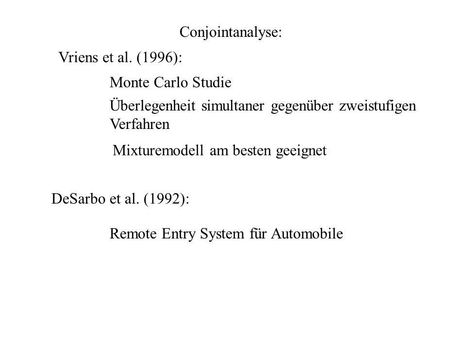 Conjointanalyse: DeSarbo et al. (1992): Remote Entry System für Automobile Vriens et al. (1996): Monte Carlo Studie Überlegenheit simultaner gegenüber