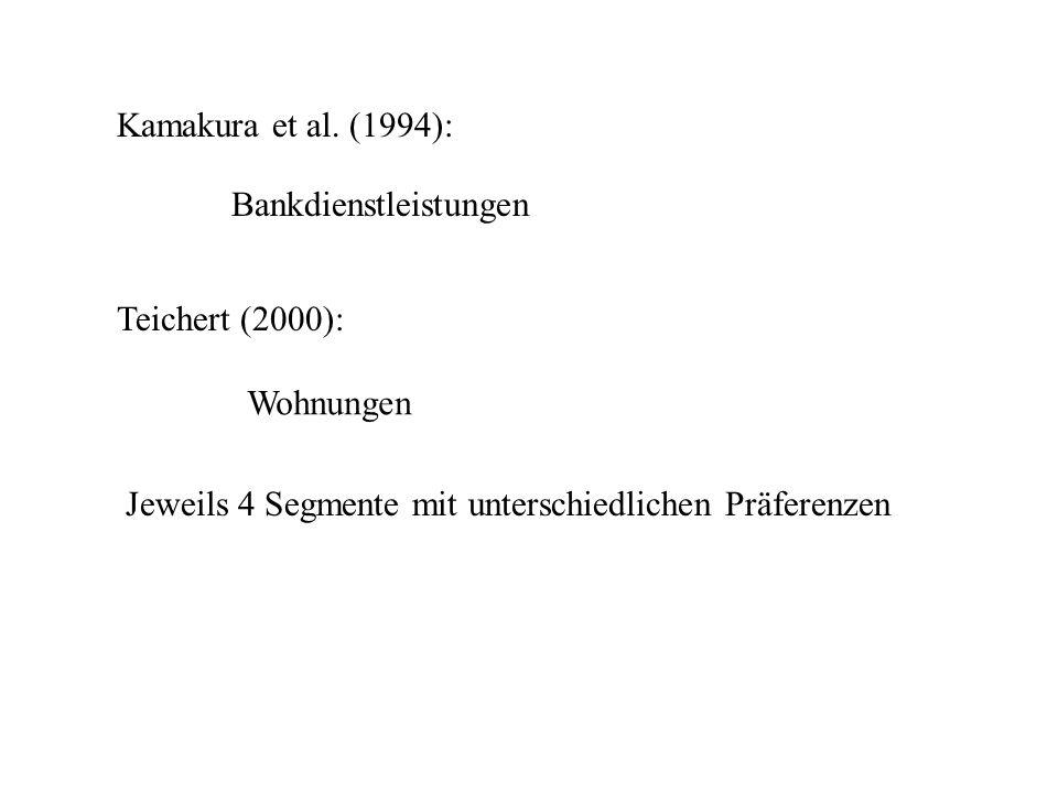 Kamakura et al. (1994): Bankdienstleistungen Teichert (2000): Wohnungen Jeweils 4 Segmente mit unterschiedlichen Präferenzen