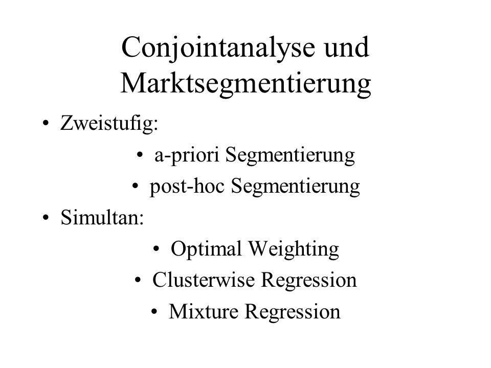 Conjointanalyse und Marktsegmentierung Zweistufig: a-priori Segmentierung post-hoc Segmentierung Simultan: Optimal Weighting Clusterwise Regression Mi