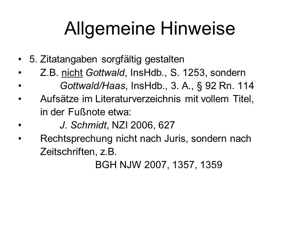 Allgemeine Hinweise 5. Zitatangaben sorgfältig gestalten Z.B. nicht Gottwald, InsHdb., S. 1253, sondern Gottwald/Haas, InsHdb., 3. A., § 92 Rn. 114 Au