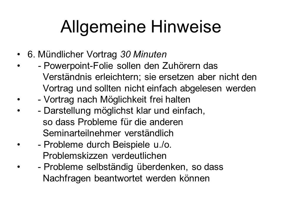 Allgemeine Hinweise 6. Mündlicher Vortrag 30 Minuten - Powerpoint-Folie sollen den Zuhörern das Verständnis erleichtern; sie ersetzen aber nicht den V