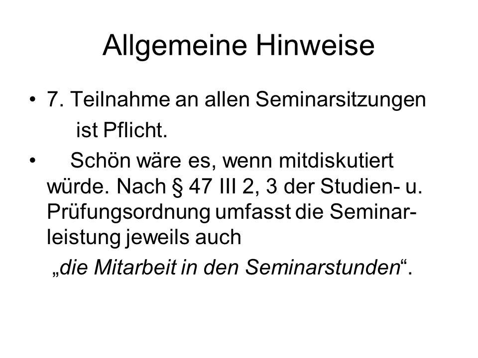 Allgemeine Hinweise 7. Teilnahme an allen Seminarsitzungen ist Pflicht.