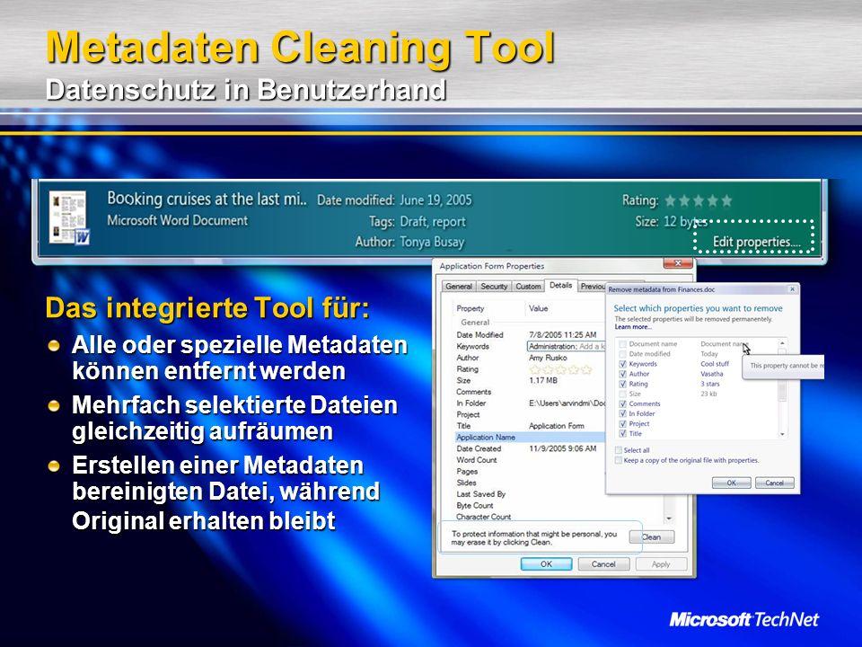 Metadaten Cleaning Tool Datenschutz in Benutzerhand Das integrierte Tool für: Alle oder spezielle Metadaten können entfernt werden Mehrfach selektierte Dateien gleichzeitig aufräumen Erstellen einer Metadaten bereinigten Datei, während Original erhalten bleibt