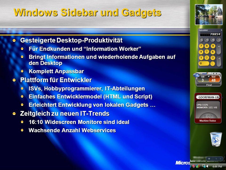 Windows Sidebar und Gadgets Gesteigerte Desktop-Produktivität Für Endkunden und Information Worker Bringt Informationen und wiederholende Aufgaben auf den Desktop Komplett Anpassbar Plattform für Entwickler ISVs, Hobbyprogrammierer, IT-Abteilungen Einfaches Entwicklermodel (HTML und Script) Erleichtert Entwicklung von lokalen Gadgets … Zeitgleich zu neuen IT-Trends 16:10 Widescreen Monitore sind ideal Wachsende Anzahl Webservices