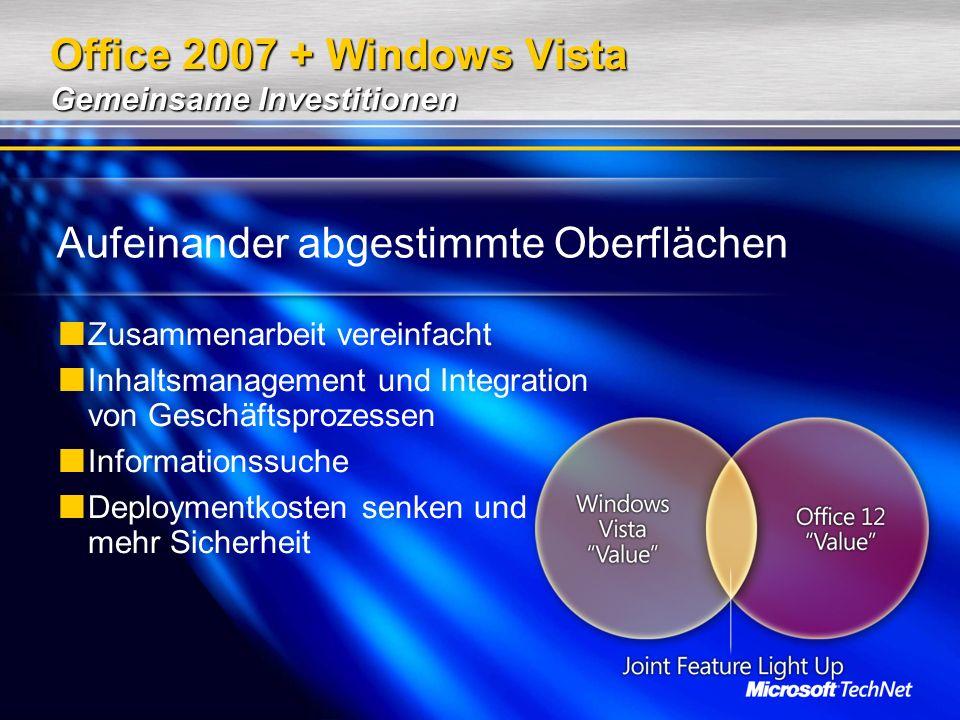 Office 2007 + Windows Vista Gemeinsame Investitionen Aufeinander abgestimmte Oberflächen Zusammenarbeit vereinfacht Inhaltsmanagement und Integration von Geschäftsprozessen Informationssuche Deploymentkosten senken und mehr Sicherheit