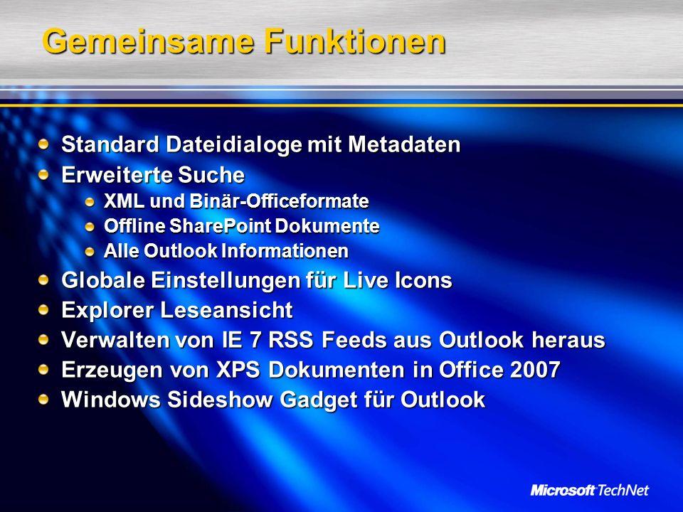 Gemeinsame Funktionen Standard Dateidialoge mit Metadaten Erweiterte Suche XML und Binär-Officeformate Offline SharePoint Dokumente Alle Outlook Informationen Globale Einstellungen für Live Icons Explorer Leseansicht Verwalten von IE 7 RSS Feeds aus Outlook heraus Erzeugen von XPS Dokumenten in Office 2007 Windows Sideshow Gadget für Outlook