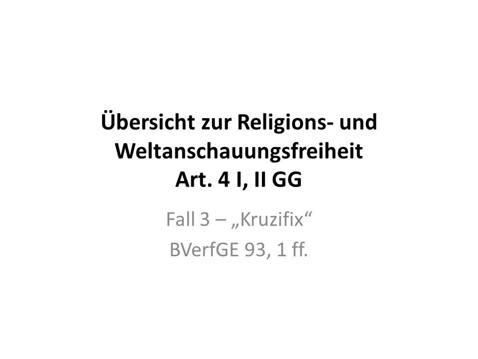 Übersicht zur Religions- und Weltanschauungsfreiheit Art. 4 I, II GG Fall 3 – Kruzifix BVerfGE 93, 1 ff.