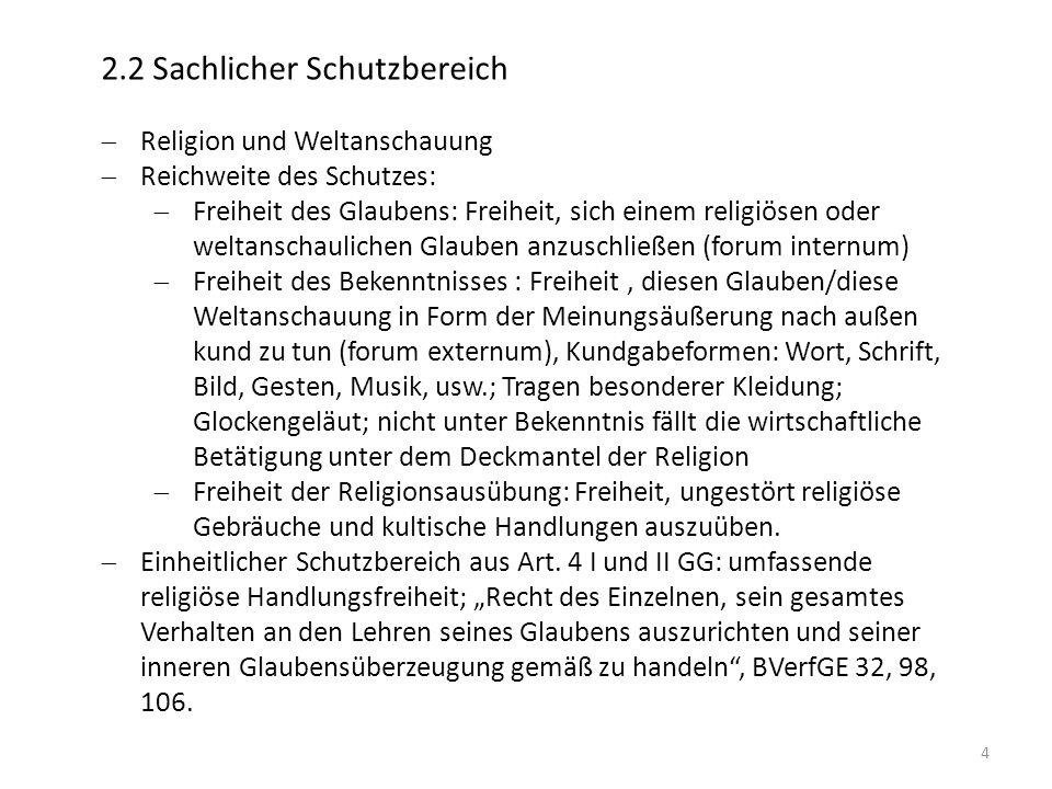 4 2.2 Sachlicher Schutzbereich Religion und Weltanschauung Reichweite des Schutzes: Freiheit des Glaubens: Freiheit, sich einem religiösen oder weltan