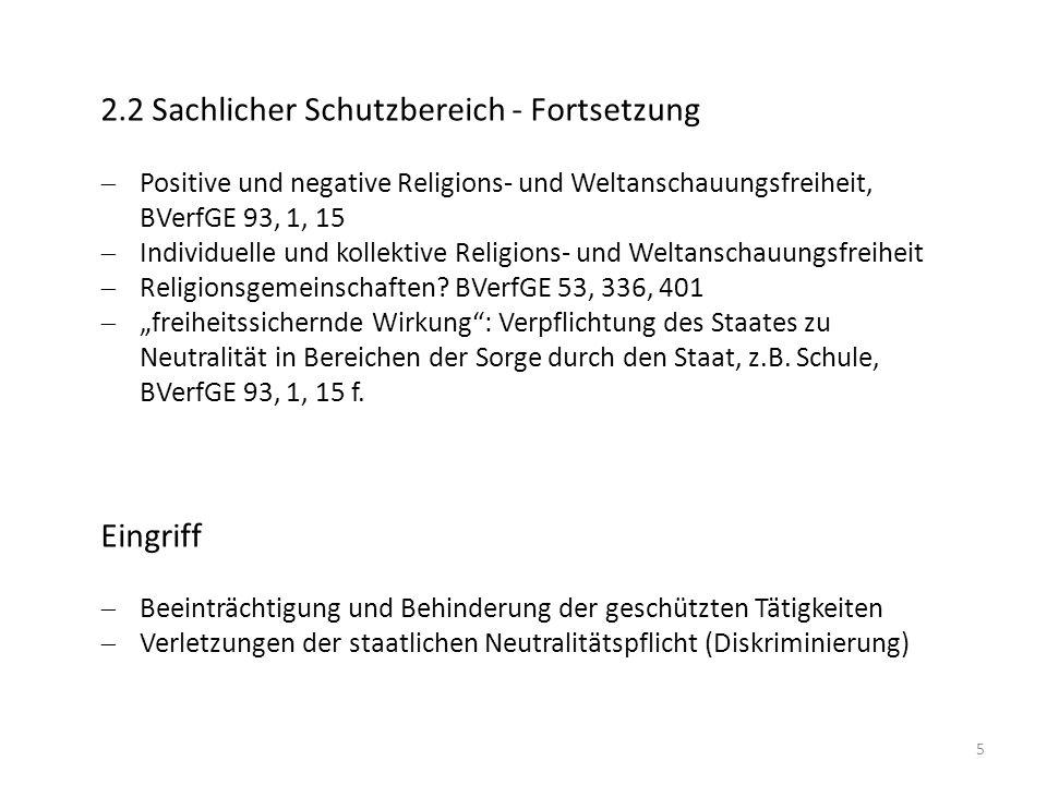 5 2.2 Sachlicher Schutzbereich - Fortsetzung Positive und negative Religions- und Weltanschauungsfreiheit, BVerfGE 93, 1, 15 Individuelle und kollekti