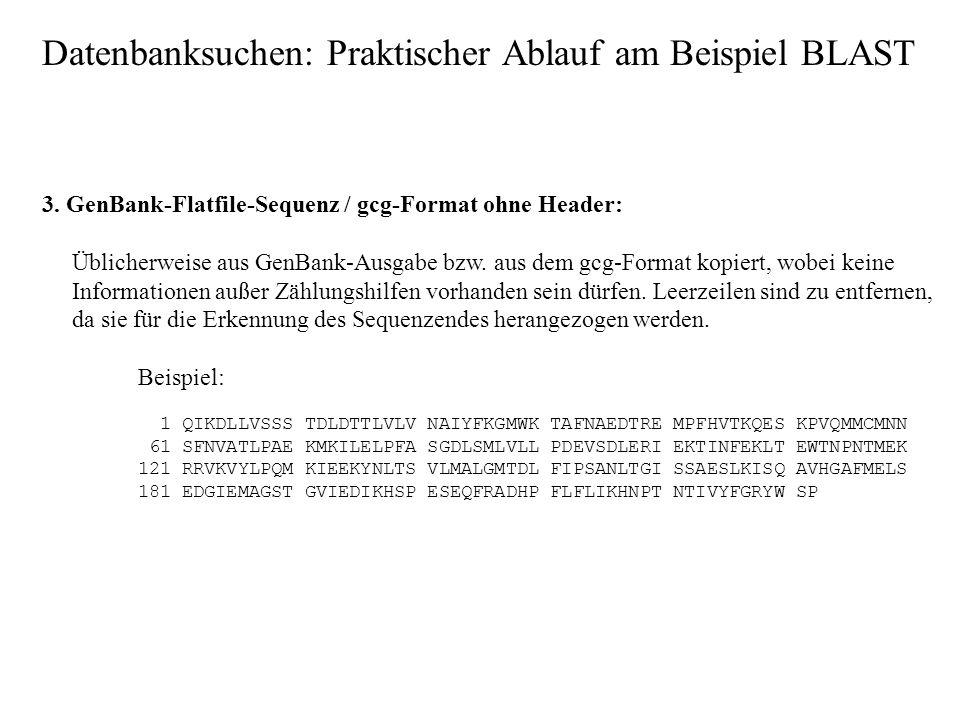 Datenbanksuchen: Praktischer Ablauf am Beispiel BLAST 2. Reine Sequenzen: Wie FASTA-Format, aber ohne Sequenzbeschreibung. Beispiel: QIKDLLVSSSTDLDTTL