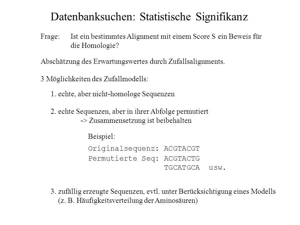 Datenbanksuchen: Statistische Signifikanz Wahrscheinlichkeits-Dichtefunktion (Extremwertverteilung) Bezug eines erhaltenen Alignment-Scores S zur erwa