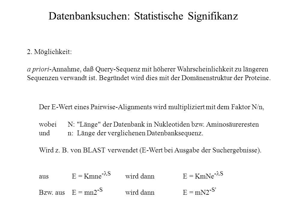 Datenbanksuchen: Statistische Signifikanz Speziell für Datenbanksuchen gilt: Signifikanz muß berechnet werden für einen Vergleich eines Proteins mit L