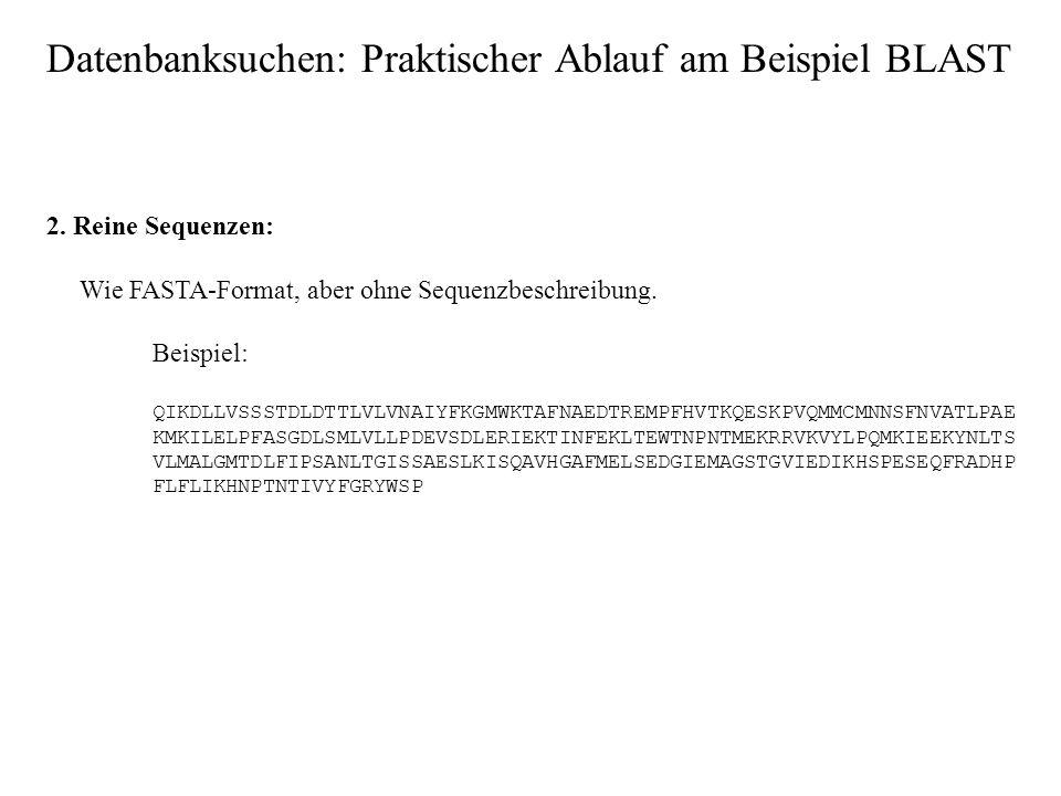 Datenbanksuchen: Praktischer Ablauf am Beispiel BLAST Adresse: http://www.ncbi.nlm.nih.gov/BLAST/http://www.ncbi.nlm.nih.gov/BLAST/ 1. FASTA-Format: B