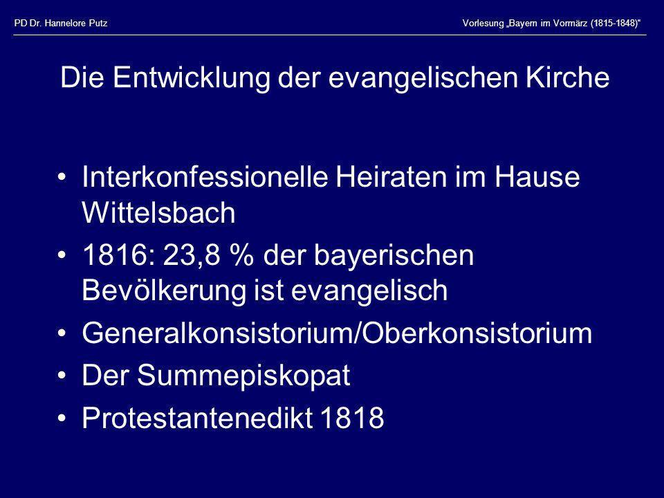 PD Dr. Hannelore PutzVorlesung Bayern im Vormärz (1815-1848) Die Entwicklung der evangelischen Kirche Interkonfessionelle Heiraten im Hause Wittelsbac
