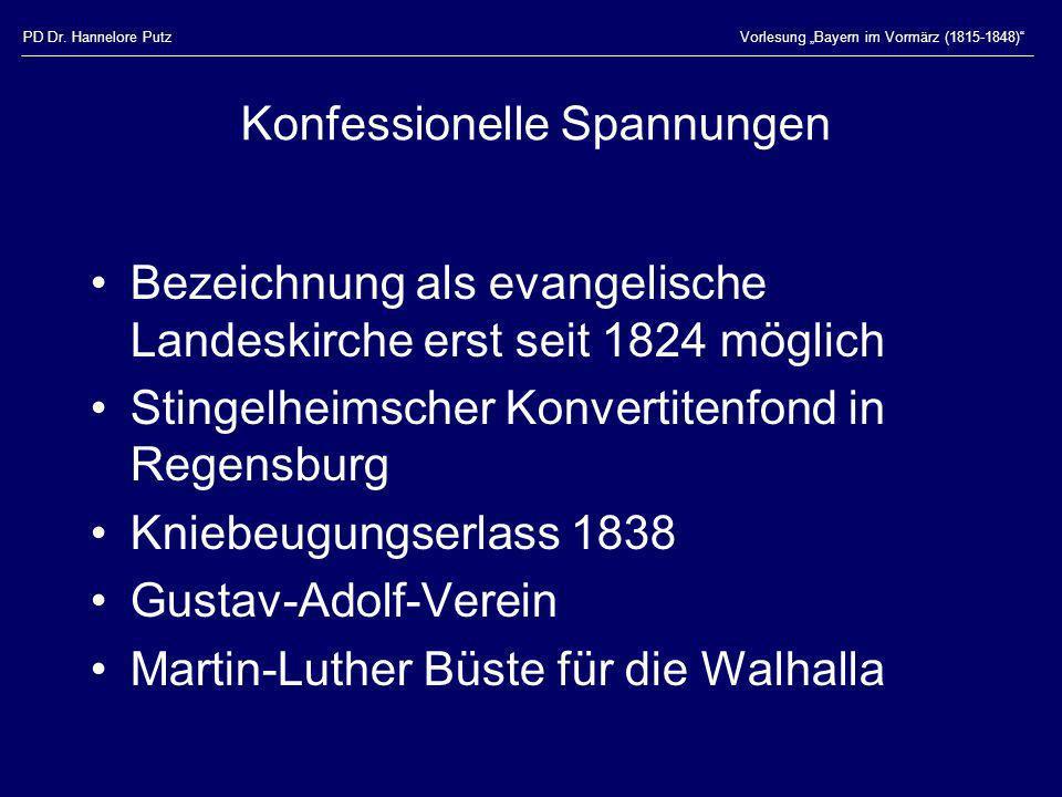 PD Dr. Hannelore PutzVorlesung Bayern im Vormärz (1815-1848) Konfessionelle Spannungen Bezeichnung als evangelische Landeskirche erst seit 1824 möglic