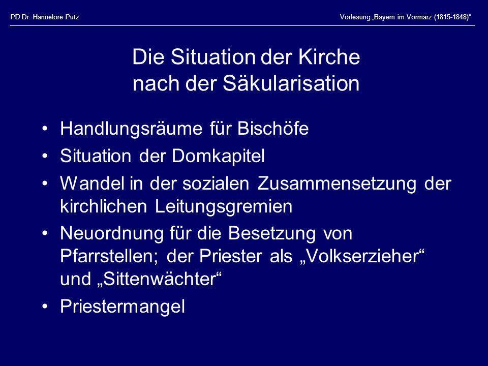 PD Dr. Hannelore PutzVorlesung Bayern im Vormärz (1815-1848) Die Situation der Kirche nach der Säkularisation Handlungsräume für Bischöfe Situation de