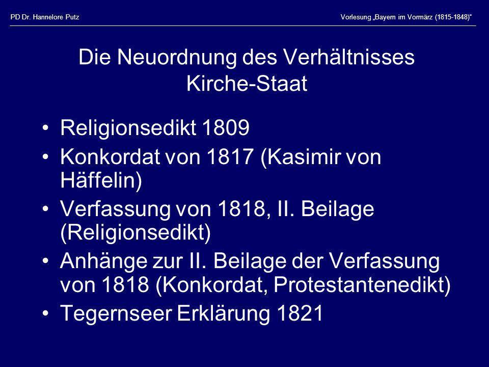 PD Dr. Hannelore PutzVorlesung Bayern im Vormärz (1815-1848) Die Neuordnung des Verhältnisses Kirche-Staat Religionsedikt 1809 Konkordat von 1817 (Kas