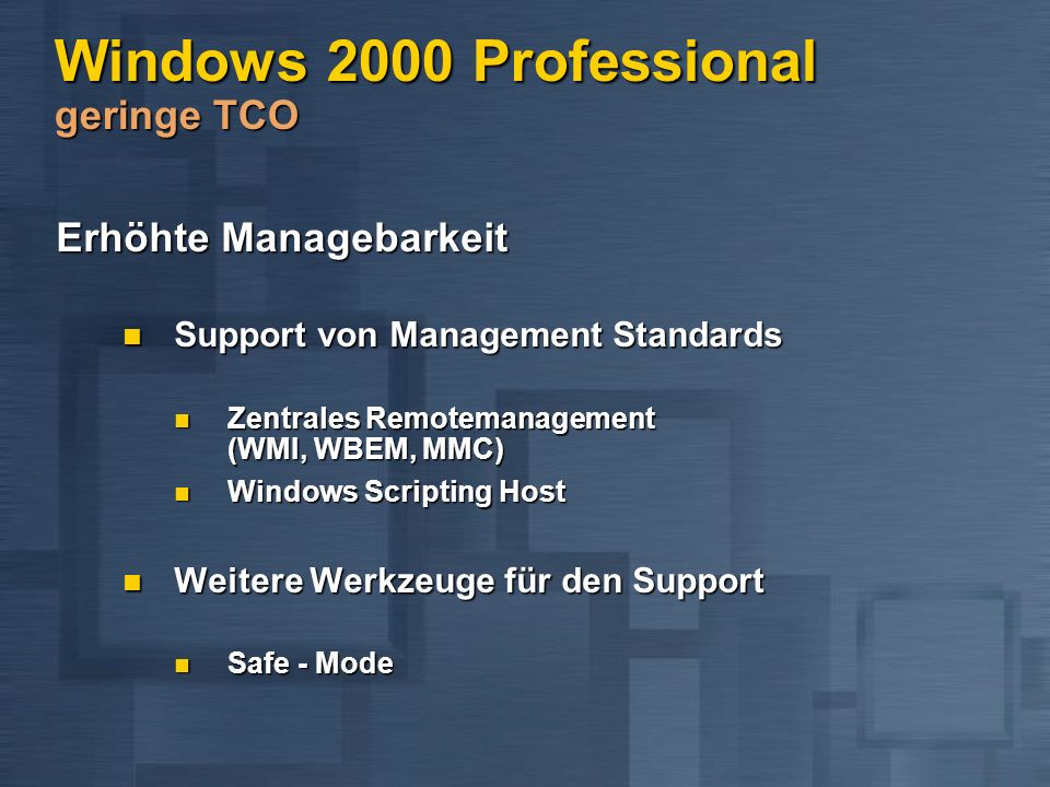 Windows 2000 Professional geringe TCO Erhöhte Managebarkeit Support von Management Standards Support von Management Standards Zentrales Remotemanageme