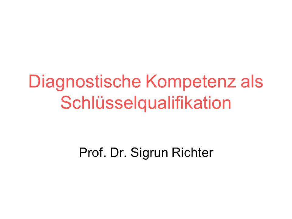 Diagnostische Kompetenz als Schlüsselqualifikation Prof. Dr. Sigrun Richter