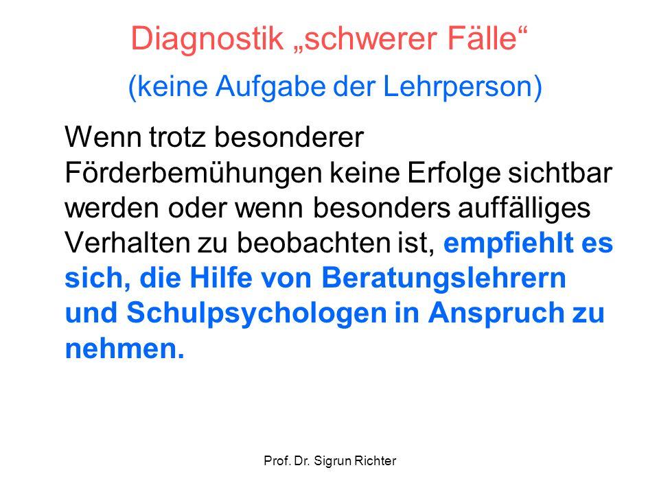 Prof. Dr. Sigrun Richter Diagnostik schwerer Fälle (keine Aufgabe der Lehrperson) Wenn trotz besonderer Förderbemühungen keine Erfolge sichtbar werden