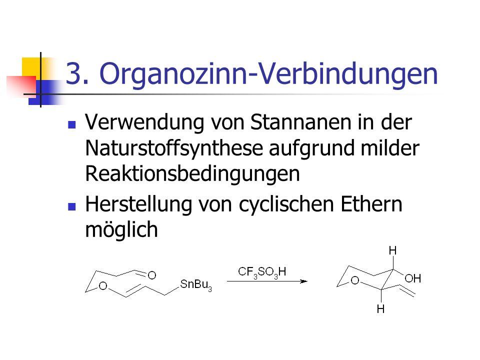 3. Organozinn-Verbindungen Verwendung von Stannanen in der Naturstoffsynthese aufgrund milder Reaktionsbedingungen Herstellung von cyclischen Ethern m