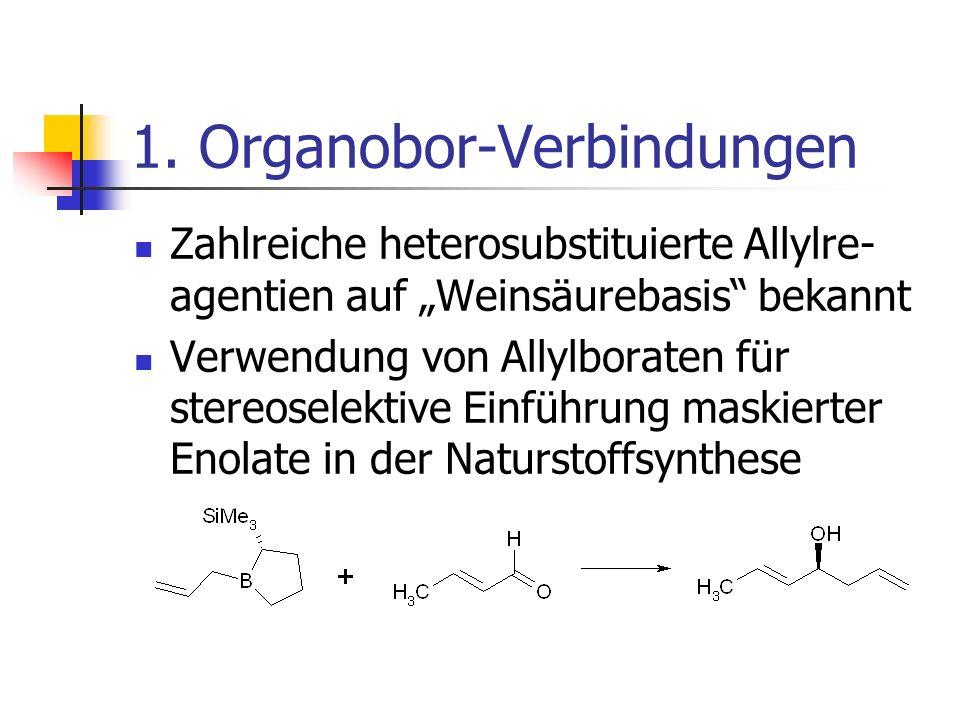 1. Organobor-Verbindungen Zahlreiche heterosubstituierte Allylre- agentien auf Weinsäurebasis bekannt Verwendung von Allylboraten für stereoselektive