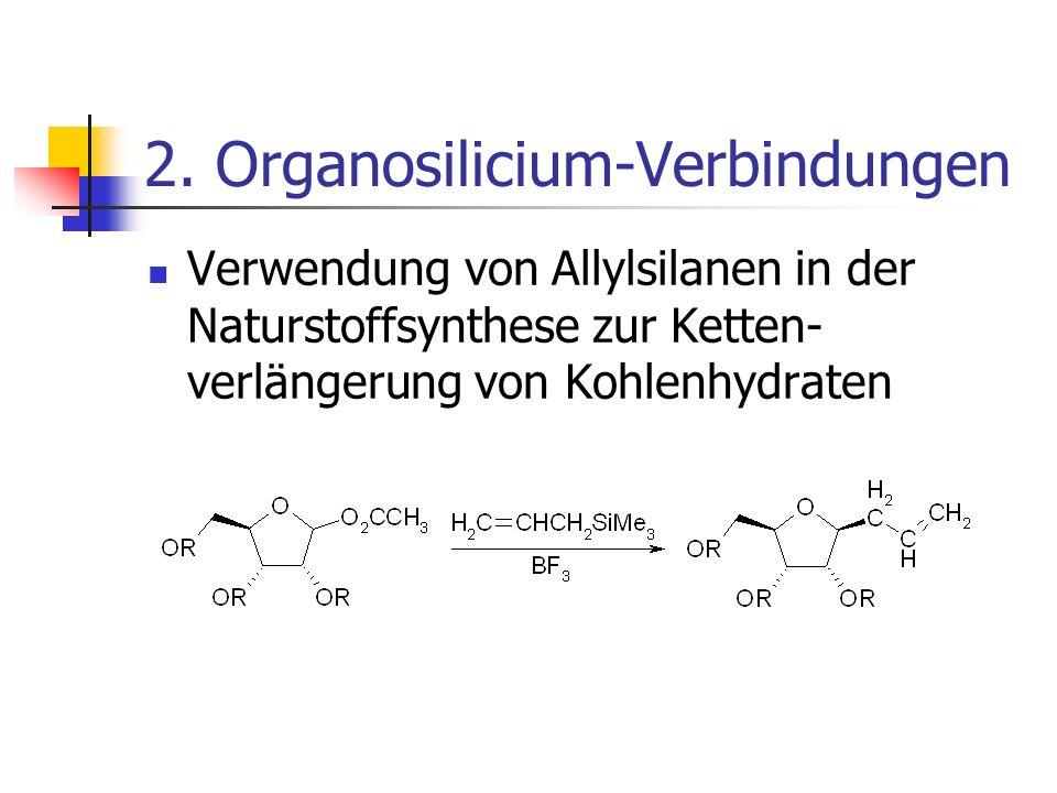 2. Organosilicium-Verbindungen Verwendung von Allylsilanen in der Naturstoffsynthese zur Ketten- verlängerung von Kohlenhydraten
