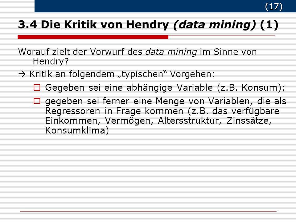(17) (17) 3.4 Die Kritik von Hendry (data mining) (1) Worauf zielt der Vorwurf des data mining im Sinne von Hendry.