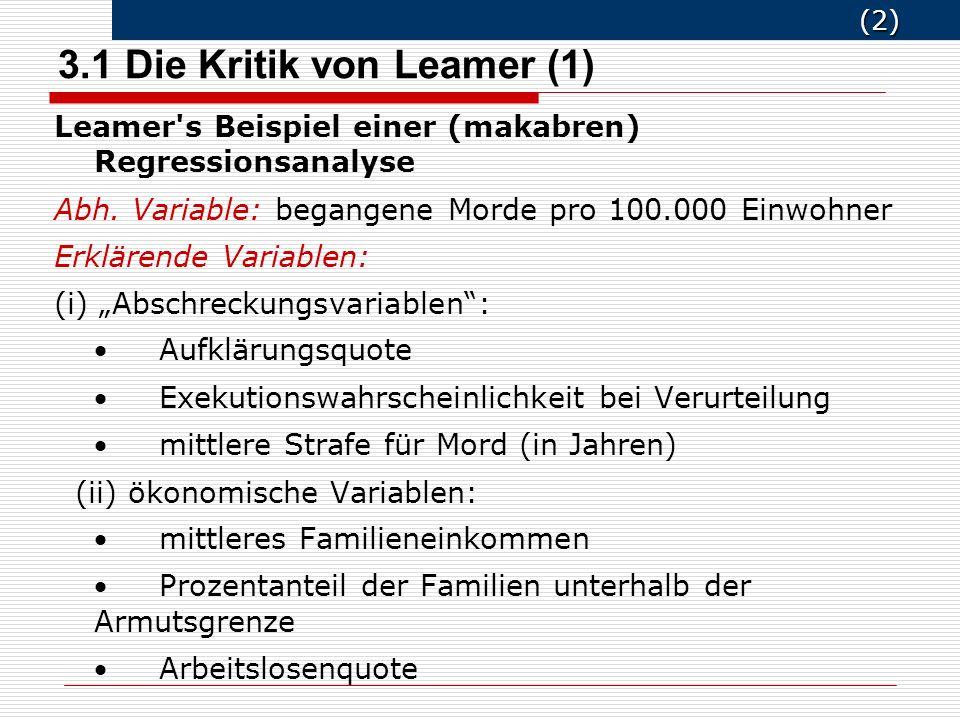 (2) (2) 3.1 Die Kritik von Leamer (1) Leamer s Beispiel einer (makabren) Regressionsanalyse Abh.