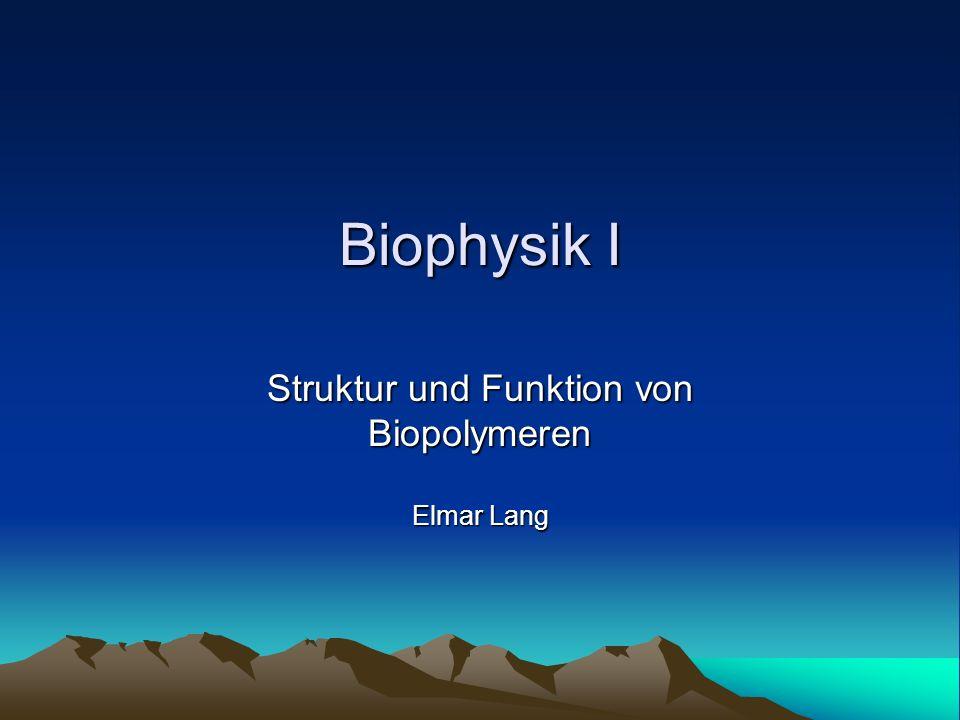 Biophysik I Struktur und Funktion von Biopolymeren Elmar Lang