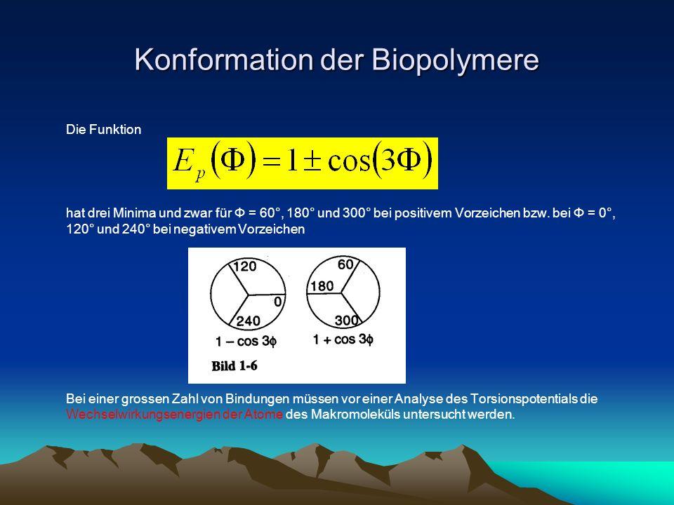 Konformation der Biopolymere Die Funktion hat drei Minima und zwar für Φ = 60°, 180° und 300° bei positivem Vorzeichen bzw. bei Φ = 0°, 120° und 240°