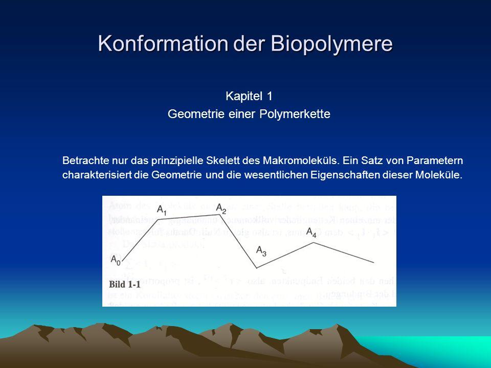 Konformation der Biopolymere Kapitel 1 Geometrie einer Polymerkette Betrachte nur das prinzipielle Skelett des Makromoleküls. Ein Satz von Parametern