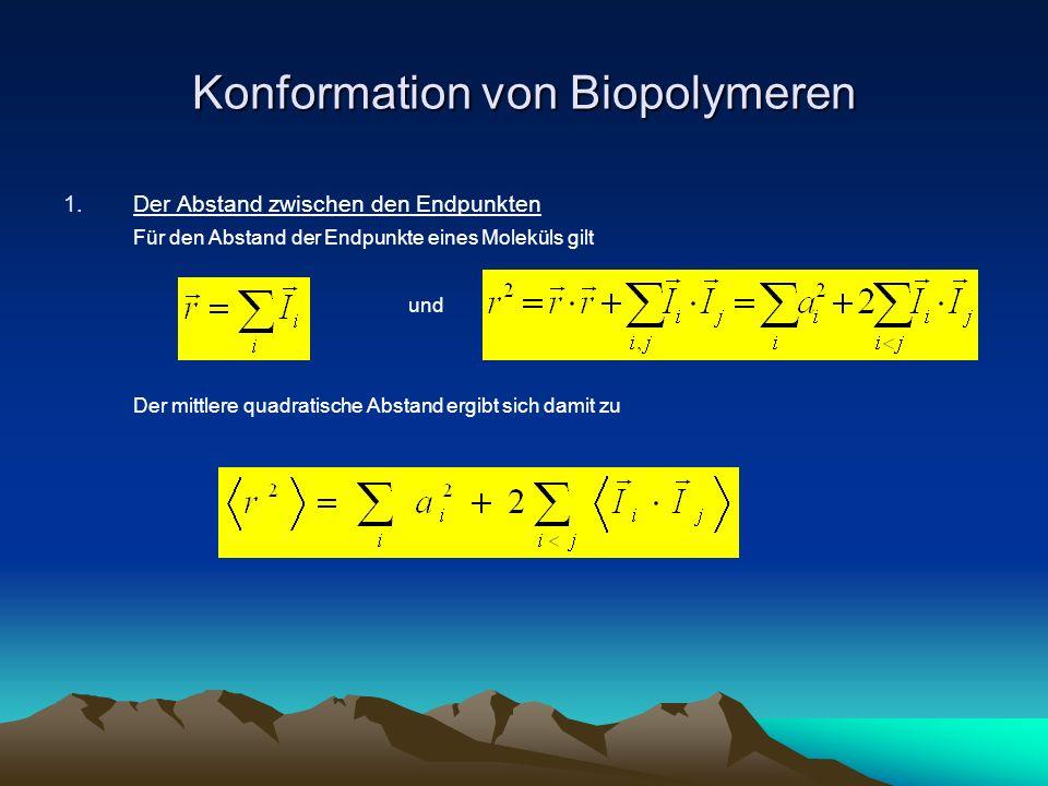 Konformation von Biopolymeren 1.Der Abstand zwischen den Endpunkten Für den Abstand der Endpunkte eines Moleküls gilt und Der mittlere quadratische Ab