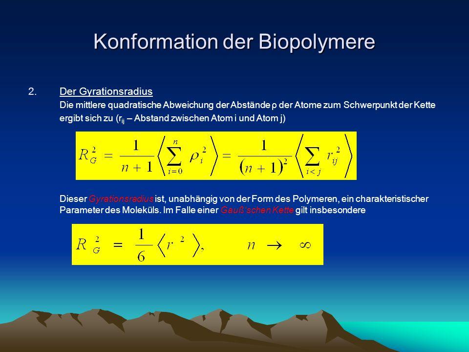 Konformation der Biopolymere 2.Der Gyrationsradius Die mittlere quadratische Abweichung der Abstände ρ der Atome zum Schwerpunkt der Kette ergibt sich