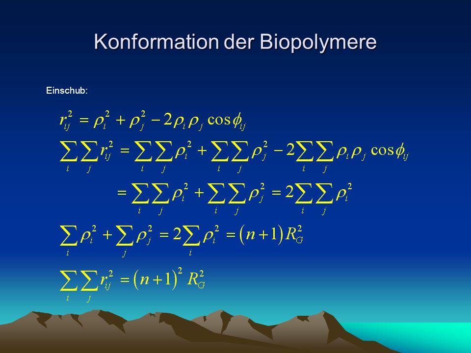 Konformation der Biopolymere 3.Einschränkungen durch die Valenzbindung Die Annahme der statistischen Unabhängigkeit der Kettenglieder zur Beschreibung der Konformation eines Makromoleküls lässt sich mit sterischen Randbedingungen begründen.