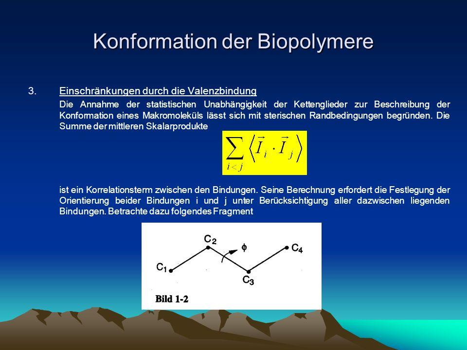 Konformation der Biopolymere 3.Einschränkungen durch die Valenzbindung Die Annahme der statistischen Unabhängigkeit der Kettenglieder zur Beschreibung
