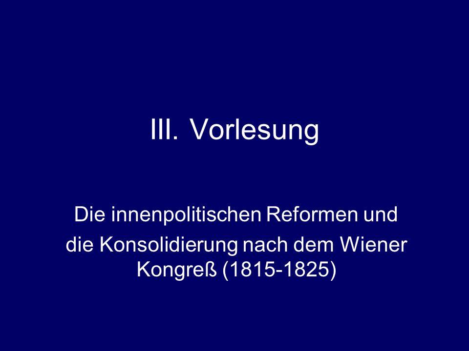 III. Vorlesung Die innenpolitischen Reformen und die Konsolidierung nach dem Wiener Kongreß (1815-1825)
