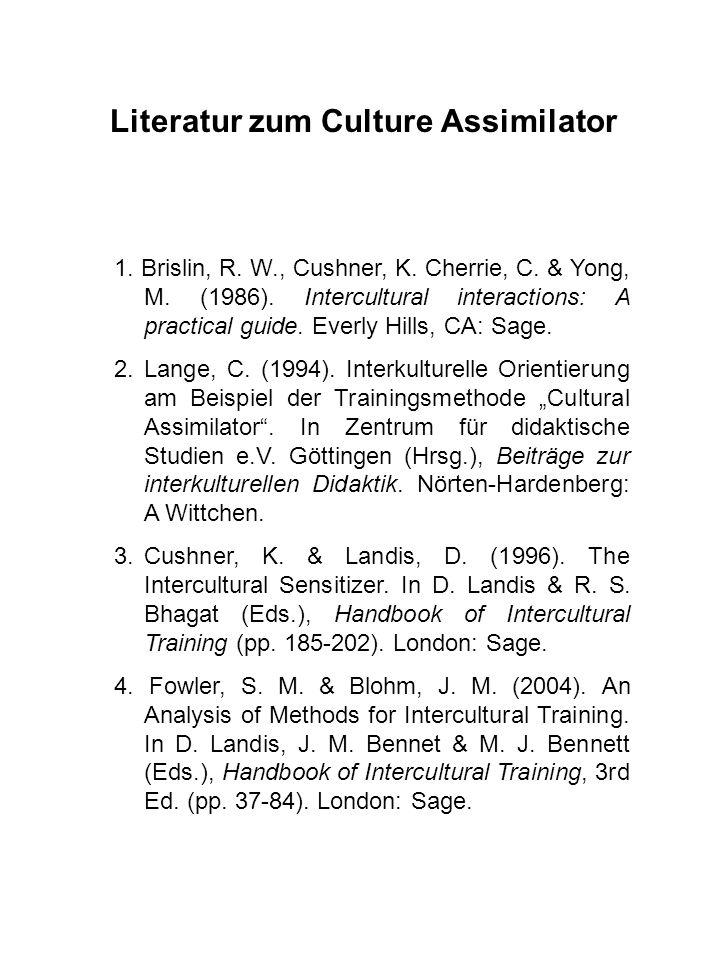 Literatur zum Culture Assimilator 1. Brislin, R. W., Cushner, K. Cherrie, C. & Yong, M. (1986). Intercultural interactions: A practical guide. Everly