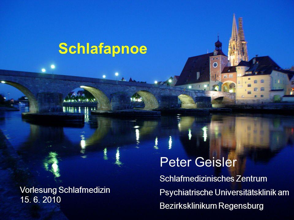 Schlafapnoe Peter Geisler Schlafmedizinisches Zentrum Psychiatrische Universitätsklinik am Bezirksklinikum Regensburg Vorlesung Schlafmedizin 15.