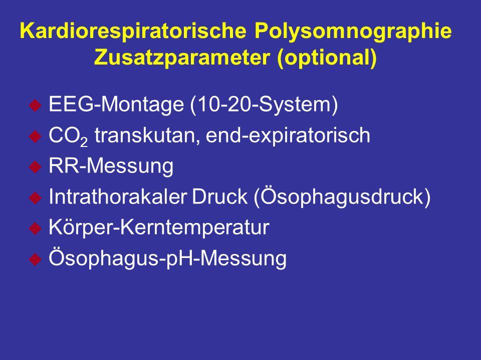 Kardiorespiratorische Polysomnographie Zusatzparameter (optional) u EEG-Montage (10-20-System) u CO 2 transkutan, end-expiratorisch u RR-Messung u Intrathorakaler Druck (Ösophagusdruck) u Körper-Kerntemperatur u Ösophagus-pH-Messung