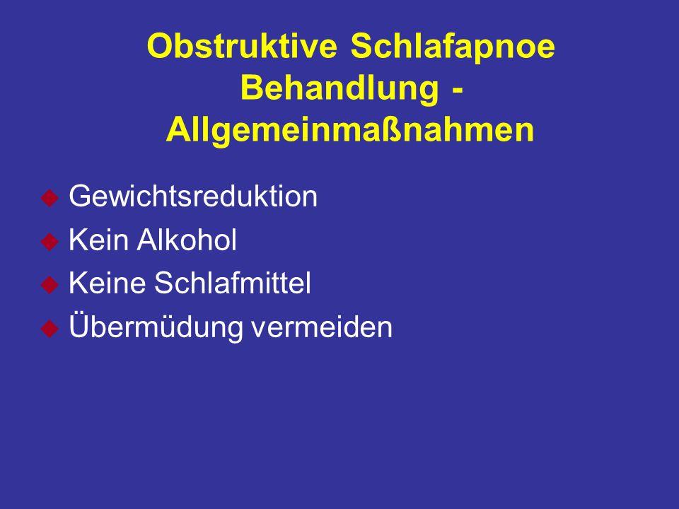 Obstruktive Schlafapnoe Behandlung - Allgemeinmaßnahmen u Gewichtsreduktion u Kein Alkohol u Keine Schlafmittel u Übermüdung vermeiden
